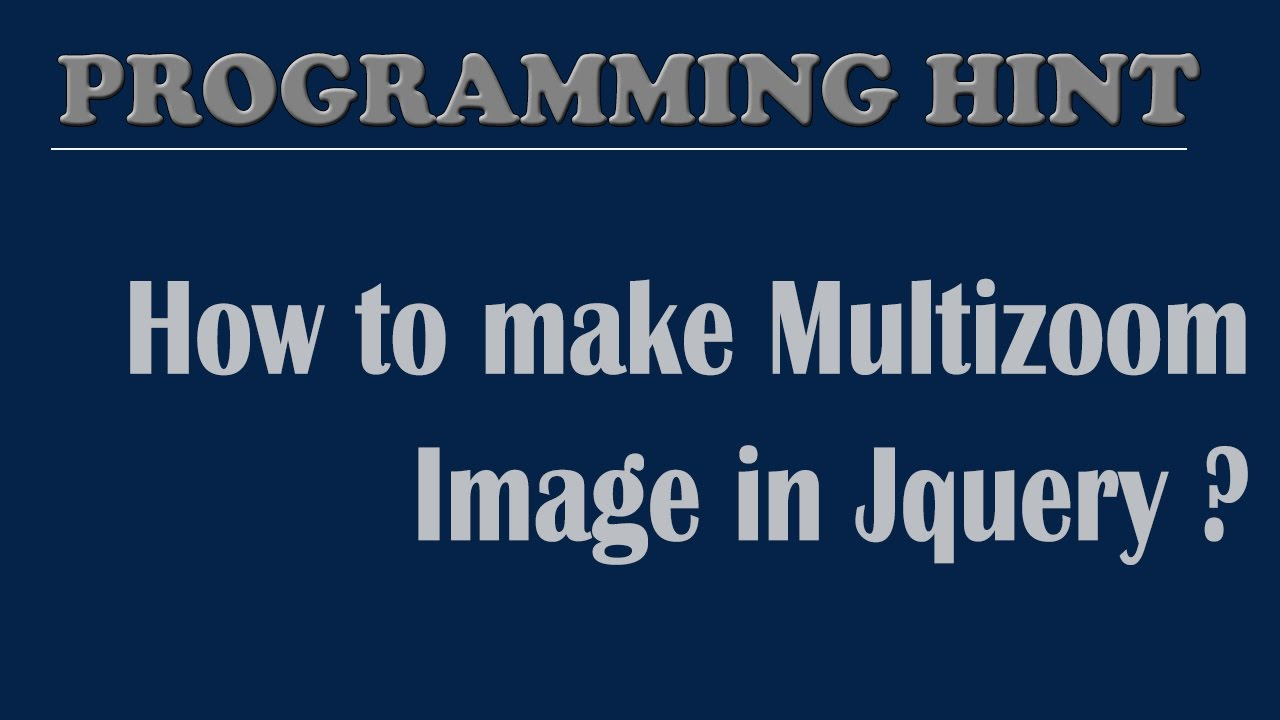 How to create multizoom/zoom viewer image in jquery?By ProgrammingHint