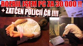 ROZBIL JSEM PC ZA 30 000,- A ZATKLA MĚ POLICIE !!!