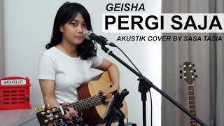 Download Mp3 Pergi Saja -  Geisha  Lirik  Akustik Cover By Sasa Tasia