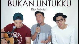 Gambar cover BUKAN UNTUKKU - Rio Febrian (LIVE COVER) Oskar | Ian | Ajay