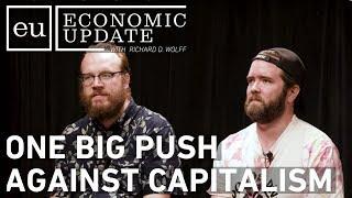 Economic Update: One Big Push Against Capitalism
