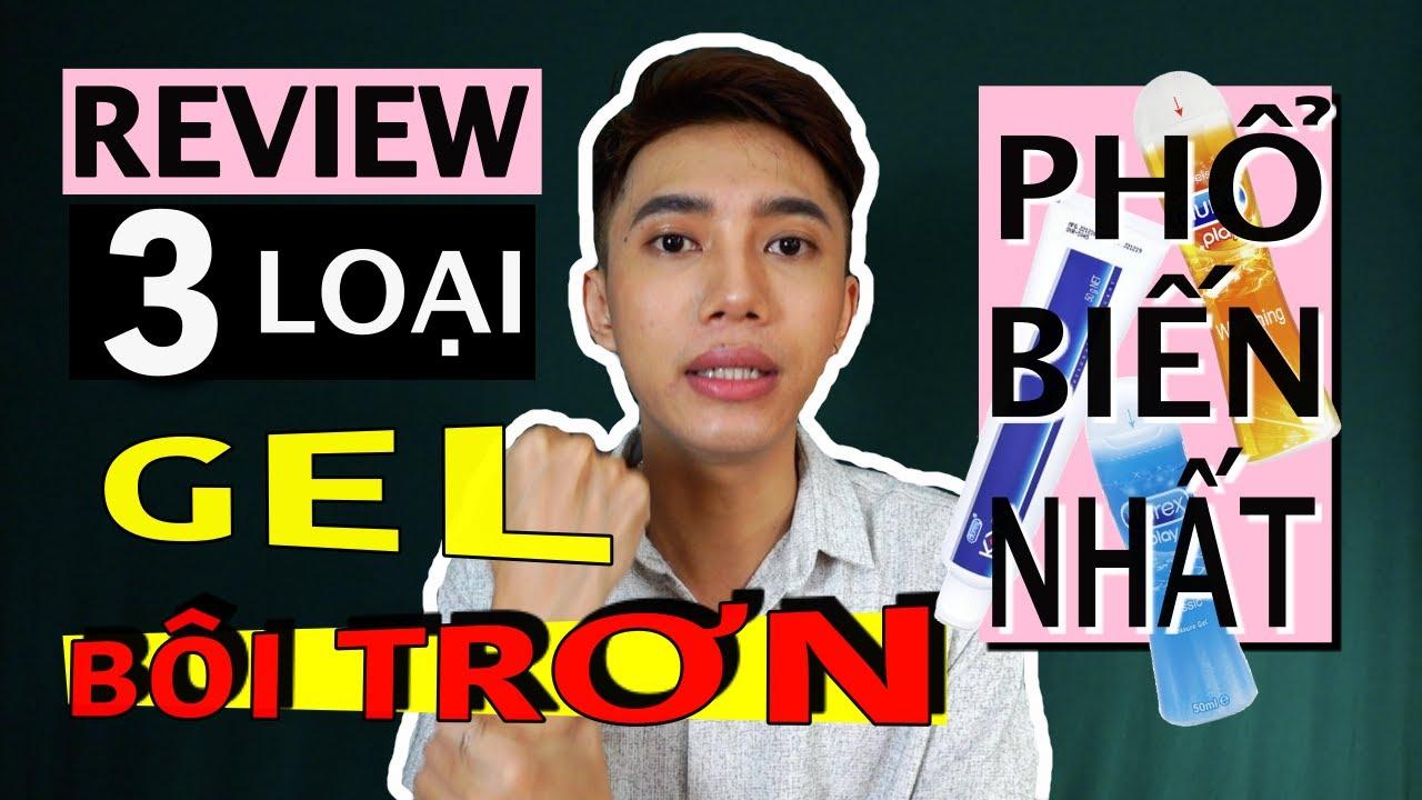 REVIEW 3 LOẠI GEL BÔI TRƠN PHỔ BIẾN NHẤT TRÊN THỊ TRƯỜNG CHO CẢ NAM VÀ NỮ | LGBT VIỆT NAM - Mr Gai
