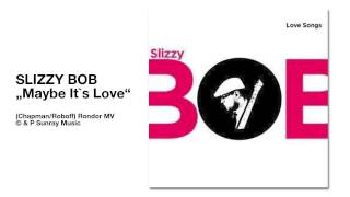"SLIZZY BOB ""maybe it`s love"""