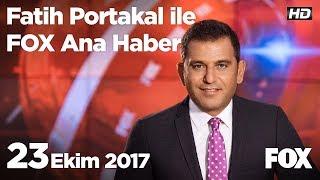23 Ekim 2017 Fatih Portakal ile FOX Ana Haber