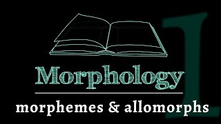 Grammar of Words: Morphemes & Allomorphs (Lesson 1 of 7)