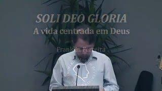 Video Franklin Ferreira - Soli Deo Gloria: A vida centrada em Deus download MP3, 3GP, MP4, WEBM, AVI, FLV November 2018
