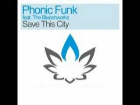 Phonic Funk feat  The Bleachworks -- Save This City