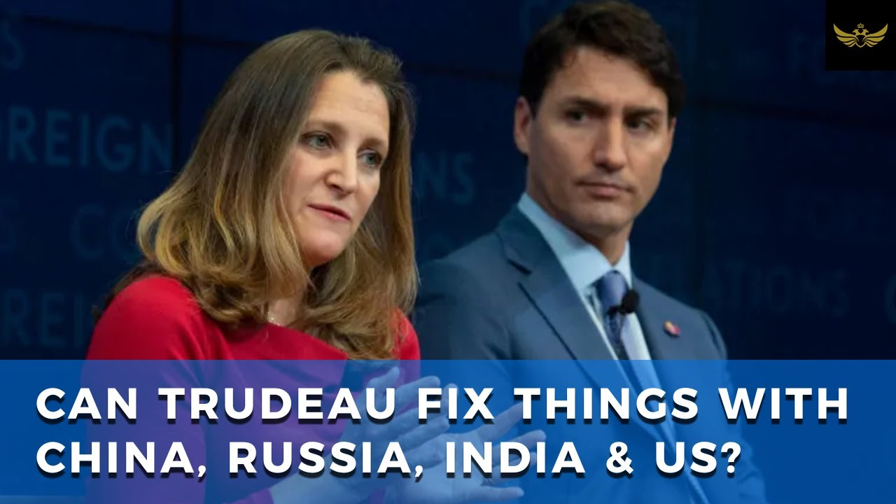 Trudeau removes failed Freeland. Can Champagne mend relations with China, Russia, India & USA?