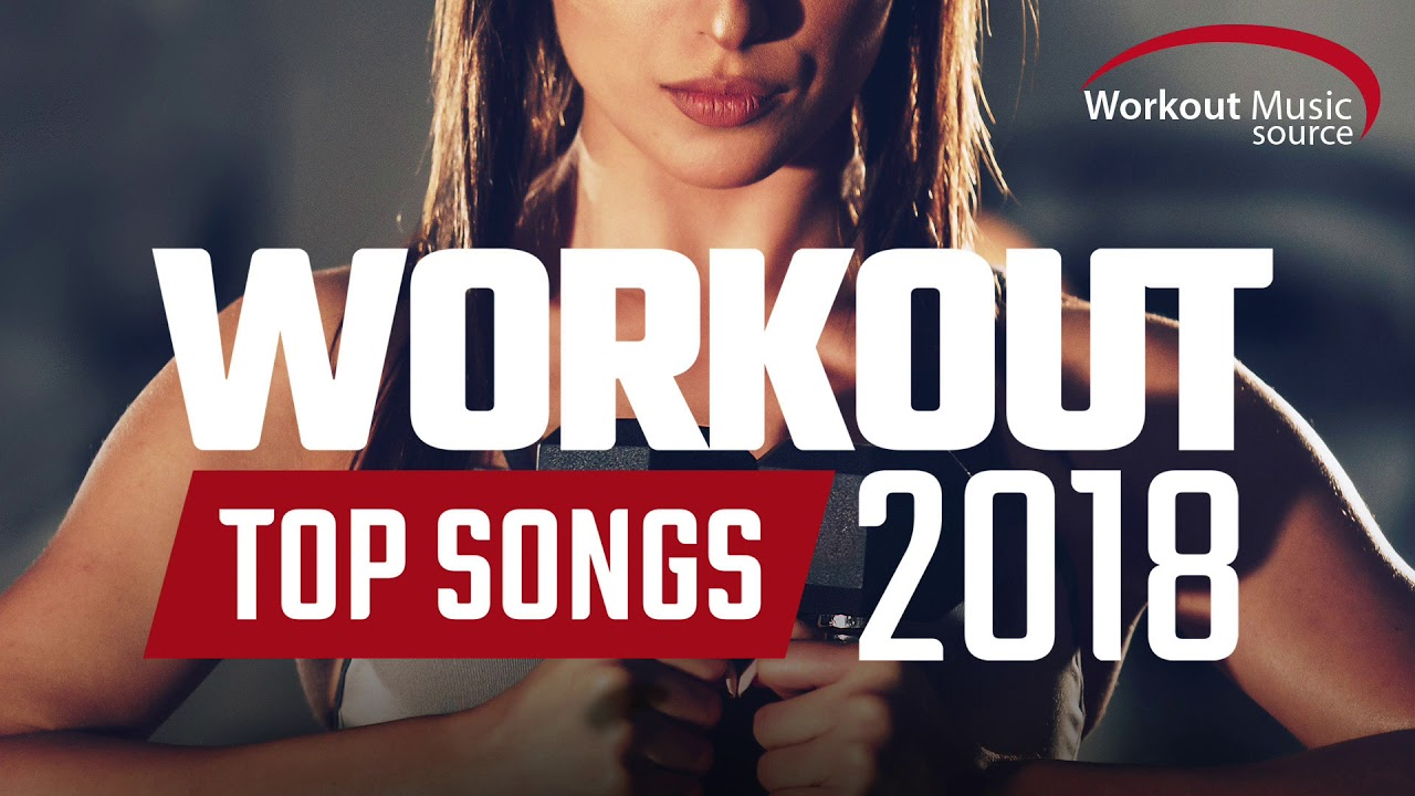 Workout Music Source // Workout Top Songs 2018 (Unmixed