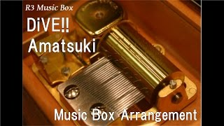 "DiVE!!/Amatsuki [Music Box] (Anime ""Digimon Universe: Appli Monsters"" OP)"