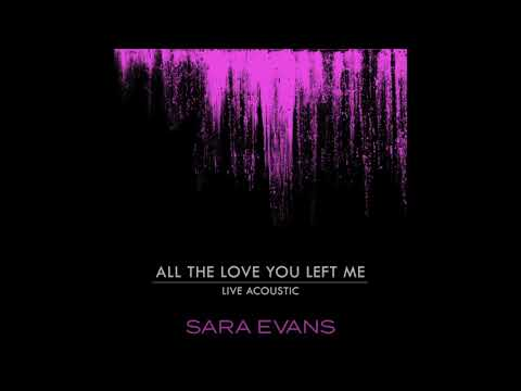 Sara Evans - All The Love You Left Me (Acoustic) Official Audio