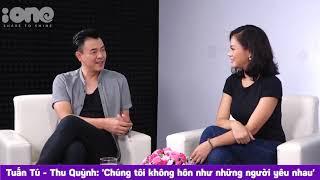 Tuấn Tú - Thu Quỳnh: 'Chúng tôi không hôn như những người yêu nhau' | iOne.net