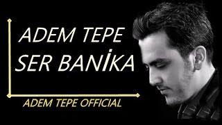 Adem Tepe - Ser Banika