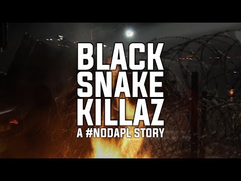 Black Snake Killaz: A #NoDAPL Story [2017] Full Documentary