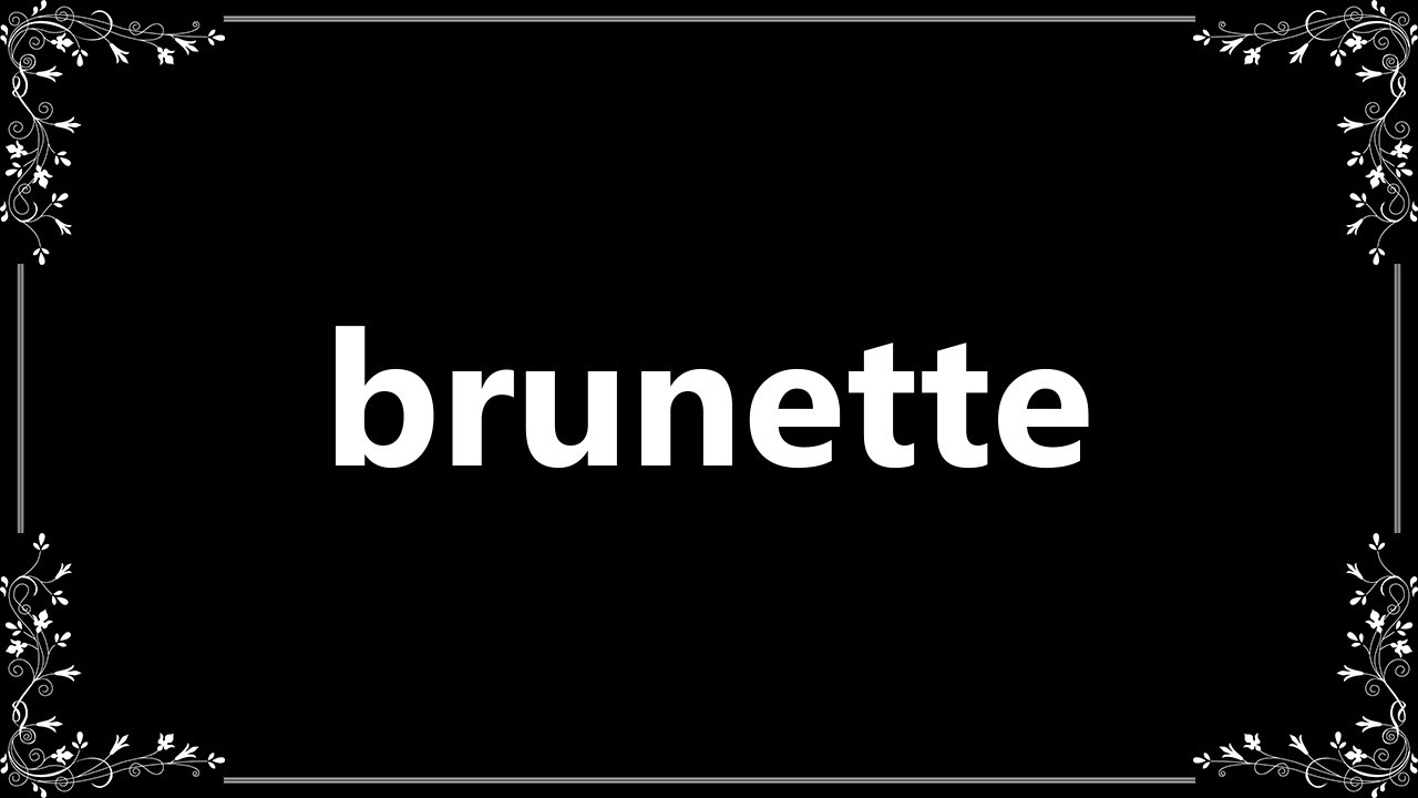 Brunette - Definition and How To Pronounce