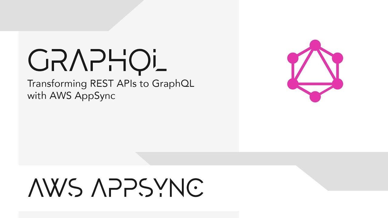Transforming REST APIs to GraphQL with AWS AppSync