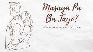 Masaya pa ba tayo? - Joshua Mari ft. Mateo & Yow G | (Official Lyric Video)