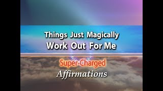 Things Just Magically Work Out For Me - Super-Charged Affirmations