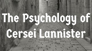 The Psychology of Cersei Lannister