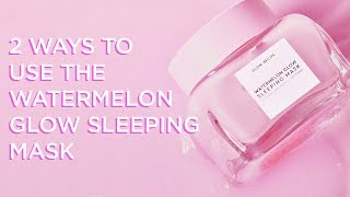 2 Ways to Use the Watermelon Glow Sleeping Mask | Glow Recipe