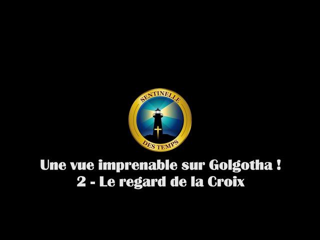 Une vue imprenable sur Golgotha - 2 - Le regard de la Croix