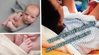 TOUS LES DÉTAILS DE MON ACCOUCHEMENT