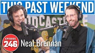 Neal Brennan | This Past Weekend w/ Theo Von #246