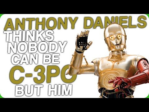 Anthony Daniels Thinks Nobody Can Be C3PO But Him
