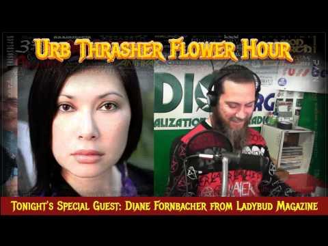 Urb Thrasher Flower Hour 1 #88 Interview - Diane Fornbacher of Ladybud Part 3 of 3
