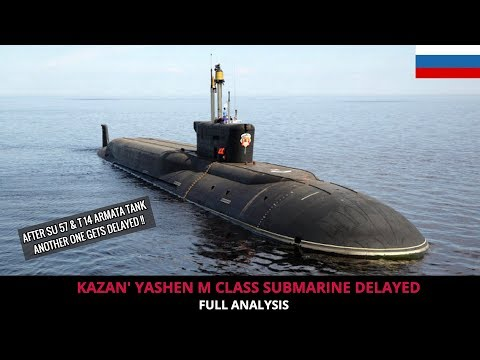 ANOTHER RUSSIAN PROJECT DELAYED - THIS TIME 'KAZAN' YASHEN M CLASS SUBMARINE !