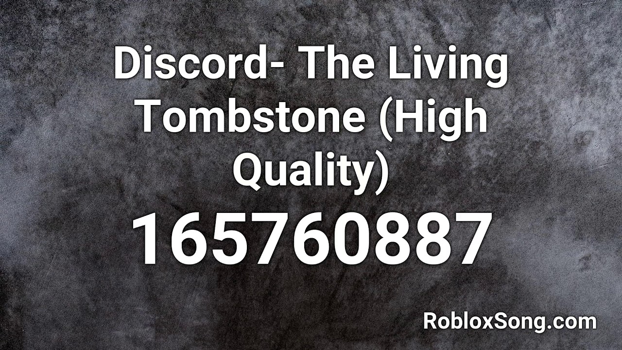 Discord The Living Tombstone High Quality Roblox Id Music