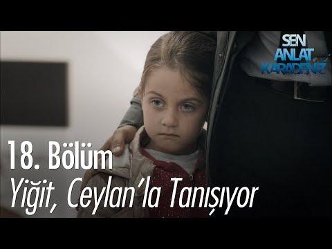 Yiğit, Ceylan'la tanışıyor - Sen Anlat Karadeniz 18. Bölüm