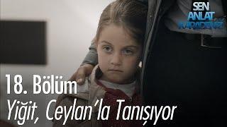 Yiğit, Ceylanla tanışıyor - Sen Anlat Karadeniz 18. Bölüm
