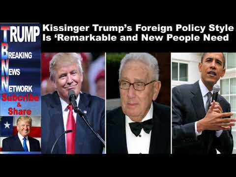 Kissinger Trump's Foreign Policy Style Is 'Remarkable and New Pe