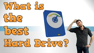 What is the best Hard Drive? Choosing the Right Hard Drive for your Needs