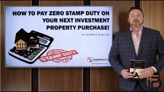 HOW TO PAY ZERO STAMP DUTY ON YOUR NEXT INVESTMENT PROPERTY PURCHASE! – By Konrad Bobilak