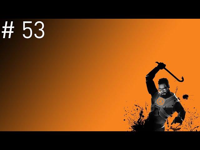 Half-Life 2 #53 - Agora já correu melhor