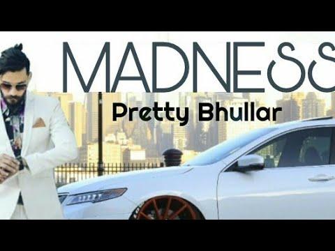 Madness - (FULL SONG) | Pretty Bhullar | New Punjabi Songs 2018