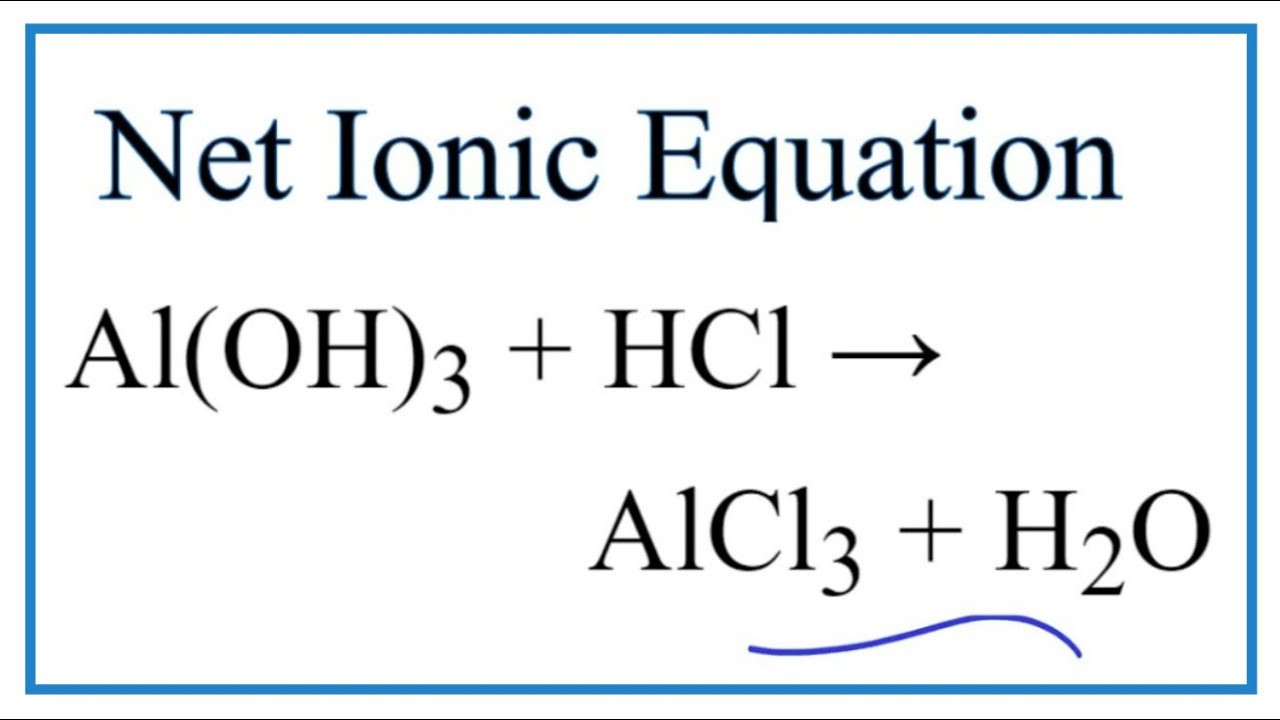 How to Write the Net Ionic Equation for Al(OH)300 + HCl = AlCl300 + H30O