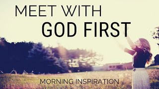 MEET WITH GOD FIŔST | Make God Your First Priority - Morning Inspiration to Motivate Your Day