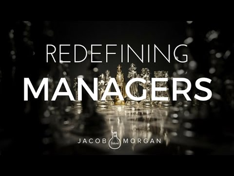 We Need to Redefine What a Manager Is - Jacob Morgan