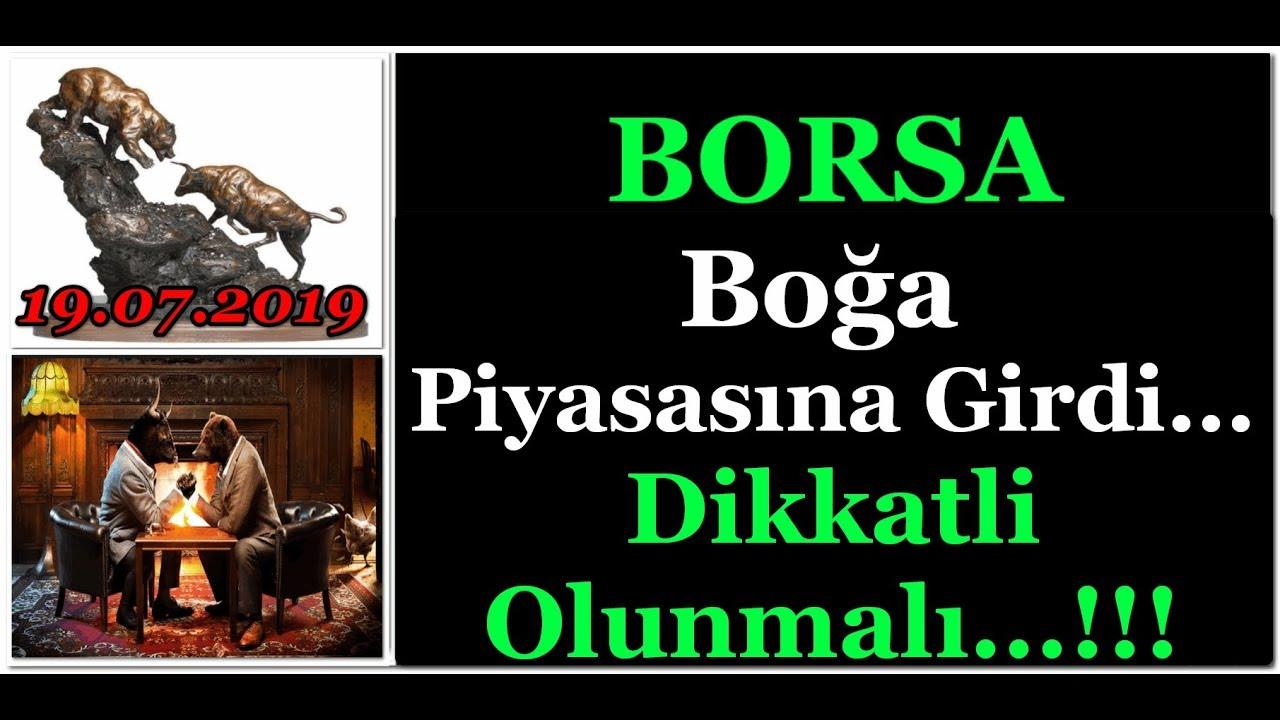 BORSA, BOĞA PİYASASINA GİRDİ... DİKKATLİ OLUNMALI... 19.07.2019