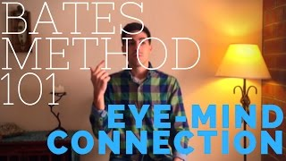 Bates Method 101: Eye-Mind Connection