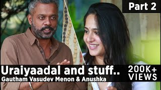 Uraiyaadal and stuff.. | Gautham Vasudev Menon & Anushka Shetty | Exclusive interview by GVM