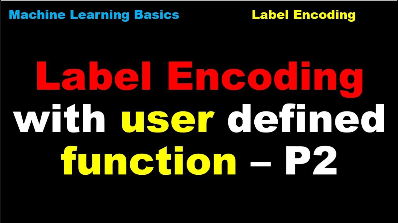 Python for Machine Learning | Preprocessing | Label Encoding with user  defined function2 - P61