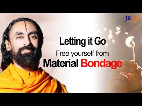 Letting It Go - Free Yourself From Material Bondage of the World | Swami Mukundananda