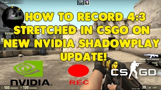 How to record 4:3 stretched in CSGO on new Nvidia Shadowplay update! by  PoseidonZ CS:GO