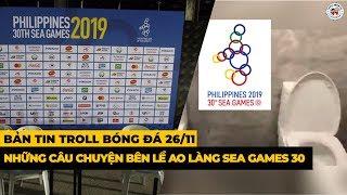 Bản Tin Troll Bóng Đá 26/11: Ao Làng SEA Games 30 & Những Câu Chuyện Hài Hước