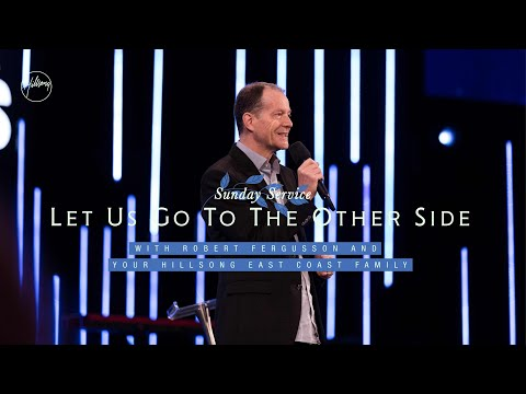 Let Us Go To The Other Side | Robert Fergusson | Hillsong East Coast