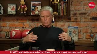 Matt Williams: Ireland vs. Wales, centre pairings, Biggar and scrummaging